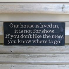 Our House Is Lived In It Is Not For Show. If You by LittleBitDAC by tracy sam