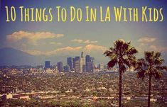 10 Things to Do with Kids In Los Angeles
