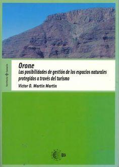 Orone : las posibilidades de gestión de los espacios naturales protegidos a través del turismo: un ejemplo en La Gomera / Víctor O. Martín Martín Santa Cruz de Tenerife : Idea, 2004