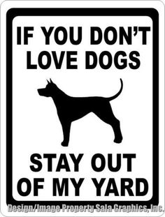 If You Don't Love Dogs Stay Out of Yard Sign