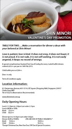 Table for two...Make a reservation for dinner a deux with your beloved at Shin Minori    A special complimentary Sauteed Forie Gras & Scallop for every 2 adult buffet dinners ordered @ 52++per pax on 14th Feb 2013.    Child buffet price at $38++.