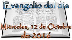 Evangelio del día (Miércoles, 12 de Octubre de 2016)