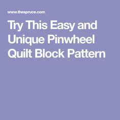 Try This Easy and Unique Pinwheel Quilt Block Pattern