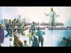 "Why and How Did Alma Explain the Meaning of the Word ""Restoration""? Knowhy #149 - YouTube"