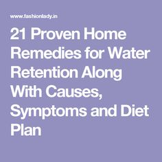 21 Proven Home Remedies for Water Retention Along With Causes, Symptoms and Diet Plan