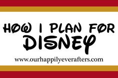 Our Happily Ever Afters: My Disney Planning Process. lots of tips, ideas, insights, links, to help keep price down and have a great trip