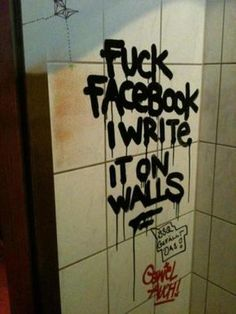 fuck facebook i write it on walls