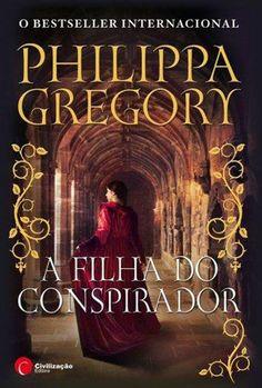 A Filha do Conspirador, Philippa Gregory
