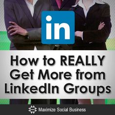 How to Really Get More from LinkedIn Groups?