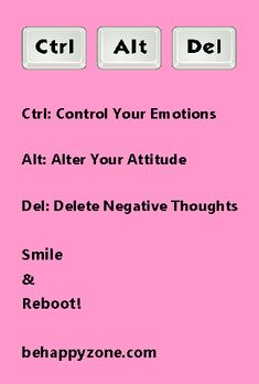 Delete negative thoughts...  Smile and reboot!