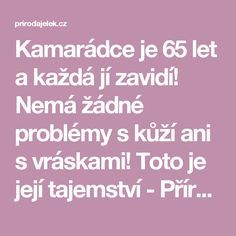 Kamarádce je 65 let a každá jí zavidí! Nemá žádné problémy s kůží ani s vráskami! Toto je její tajemství - Příroda je lék Home Doctor, Atkins Diet, Rosacea, Organic Beauty, Health Fitness, Food And Drink, Hair Beauty, Beauty Makeup, Make Up
