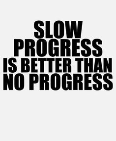 Daily motivation (25 photos): Slow progress is better than no progress.
