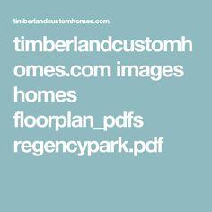 timberlandcustomhomes.com images homes floorplan_pdfs regencypark.pdf