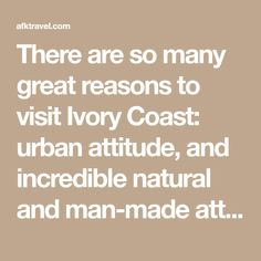 There are so many great reasons to visit Ivory Coast: urban attitude, and incredible natural and man-made attractions have a lot to offer visitors. | Page 3