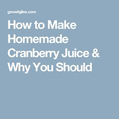How to Make Homemade Cranberry Juice & Why You Should