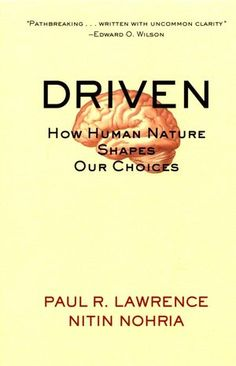 """Paul R. Lawrence, """"Driven: How Human Nature Shapes Our Choices""""."""