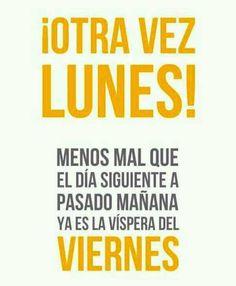 ¡Otra vez #Lunes! Menos mal que el día siguiente a pasado mañana ya es la víspera del #MenosMal