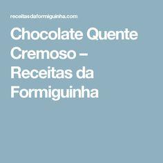 Chocolate Quente Cremoso – Receitas da Formiguinha