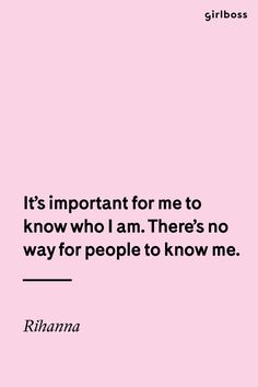 Get to know yourself, first. // Girlboss.com Rihanna Inspirational Quote Self-Love