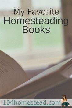 Some of my favorite homesteading books to get you inspired and start you on your homestead journey. These are my top 9 books to get you started.