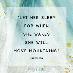 Sleep is Vitally Important to us, Body, Mind & Soul! And, YES, she will move mountains. Thanks, Napoleon!