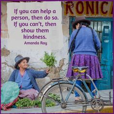If you can help a person, then do so. If you can't, then show them kindness. #amandaray #kindness #kindnessmatters #bekind #showrespect #berespectful #weareone #humanity
