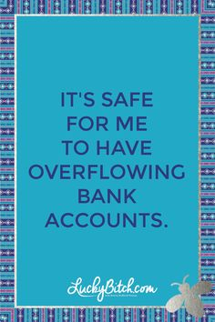 It's safe for me to have overflowing bank accounts.    Read it to yourself and see what comes up for you.     You can also pick a card message for you over at www.LuckyBitch.com/card