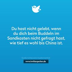 Du hast nicht gelebt, wenn du dich beim Buddeln im Sandkasten nicht gefragt hast, wie tief es wohl bis China ist.