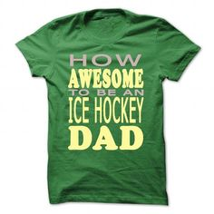 How awesome to be an Ice Hockey Dad T Shirts, Hoodies. Get it here ==► https://www.sunfrog.com/Sports/How-awesome-to-be-an-Ice-Hockey-Dad-Green-46487467-Guys.html?57074 $22.99