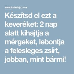 Készítsd el ezt a keveréket: 2 nap alatt kihajtja a mérgeket, lebontja a felesleges zsírt, jobban, mint bármi! Nap, The Cure, Health Fitness, Weight Loss, Sport, Style, Diet, Blue Prints, Creative