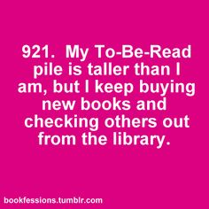 I have piles of books to-be-read. I have wishlists on Amazon.com. I have pictures and lists of books to-be-read on my phone. Now all I need is a few lifetimes in which to read them all.