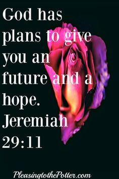 God has plans to give you a future and a hope.