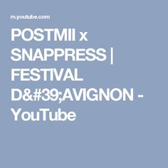 POSTMII x SNAPPRESS | FESTIVAL D'AVIGNON - YouTube