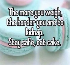 Stay safe, eat cake!