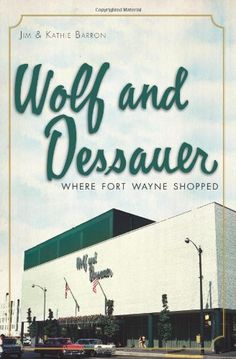 Wolf and Dessauer: Where Fort Wayne Shopped.  When I was a young girl I bought Christmas presents for my parents in their little shop just for kids.
