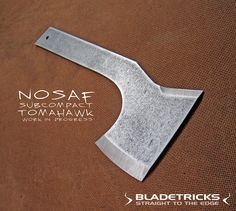 The Bladetricks Nosaf Subcompact Tomahawkawk: designed to be fast and easy to carry, ideal for those needing an EDC tomahawk.  Specs: 6150 Spring steel, 3 mm thick OAL: 29 cm Cutting edge: 7 cm, chisel ground Spike: penetrating pointy false edge Pommel: pry bar / skull crusher 550 Paracord wrapping Kydex sheath  300 grams