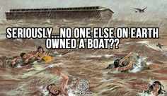 Noah and his ark./ We Fucking Love Atheism Fb Page Atheist Humor, Atheist Quotes, Atheist Beliefs, Religious Humor, Losing My Religion, Anti Religion, True Religion, Secular Humanism, Judaism