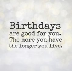 Birthdays are good for you. The more you have the longer you live. | Share Inspire Quotes - Inspiring Quotes | Love Quotes | Funny Quotes | Quotes about Life