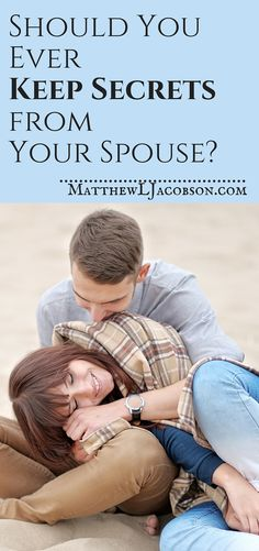 Is it ever necessary, or advisable, to keep secrets from your spouse? Do you have secrets that you are keeping from him/her?