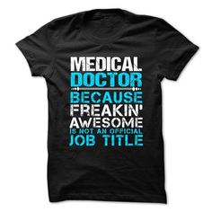 MEDICAL-DOCTOR - Freaking awesome - #floral tee #sweatshirt for women. LIMITED AVAILABILITY => https://www.sunfrog.com/No-Category/MEDICAL-DOCTOR--Freaking-awesome-72981211-Guys.html?68278