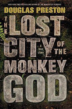 The Lost City of the Monkey God: A True Story by Douglas Preston