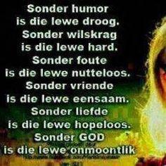 Sonder God is die lewe onmoontlik... #Afrikaans #LifeQuotes