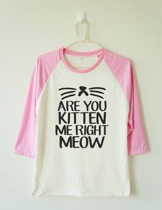 Are you kitten me right meow shirt cat tee shirt funny by MoodCatz