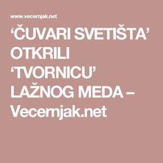 'ČUVARI SVETIŠTA' OTKRILI 'TVORNICU' LAŽNOG MEDA – Vecernjak.net