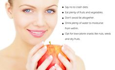 Follow these #tips for healthy, glowing #skin: * Say no to crash #diets. They drain your body of #nutrients. Eat plenty of #fruits and #vegetables. * Don't avoid #fat altogether. * Keep skin hydrated. #Moisturize from within by drinking plenty of #water. * Opt for #lowcalorie #snacks like nuts, seeds and dry fruits. #skincare #beauty