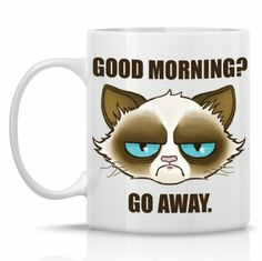 "Grumpy Cat ""Good Morning? Go Away"" 11oz Funny Cat Mug. Price: $15.99 #GrumpyCatMugs stuff and gifts on www.pinterest.com/erikakaisersot"