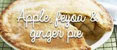 Apple, Feijoa and Ginger Pie