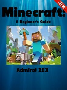 A Beginner's Guide to Minecraft includes everything you need to get started and enjoy the game. It is a basic walkthrough (35 pages long) that goes through blocks, crafting, animals, building…  read more at Kobo.