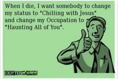 Check out: Funny Ecards - When I die. One of our funny daily memes selection. We add new funny memes everyday! Bookmark us today and enjoy some slapstick entertainment! Great Quotes, Quotes To Live By, Me Quotes, Funny Quotes, Humorous Sayings, Status Quotes, Humor Quotes, Random Quotes, Funny Tweets