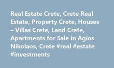 Real Estate Crete, Crete Real Estate, Property Crete, Houses – Villas Crete, Land Crete, Apartments for Sale in Agios Nikolaos, Crete #real #estate #investments http://real-estate.remmont.com/real-estate-crete-crete-real-estate-property-crete-houses-villas-crete-land-crete-apartments-for-sale-in-agios-nikolaos-crete-real-estate-investments/  #real estate greece # A few words about us. CRETAN RESIDENCES REAL ESTATE AGENCY – Established in 2004 by Mr Yiannis Triantafillou from Agios Nikolaos…